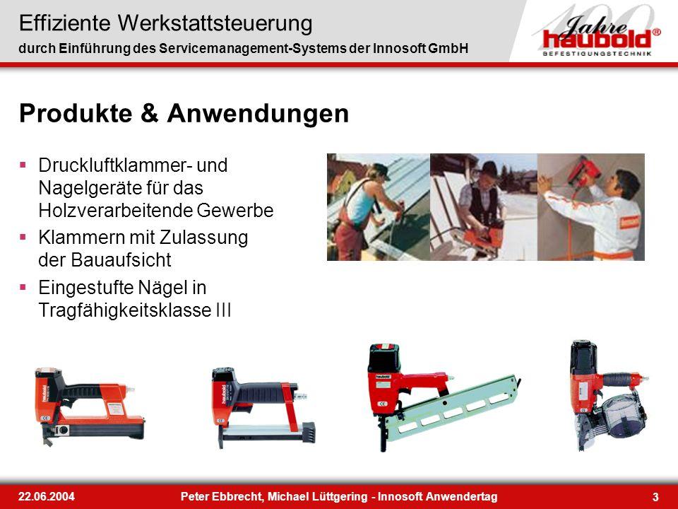 Effiziente Werkstattsteuerung durch Einführung des Servicemanagement-Systems der Innosoft GmbH 3 22.06.2004Peter Ebbrecht, Michael Lüttgering - Innoso