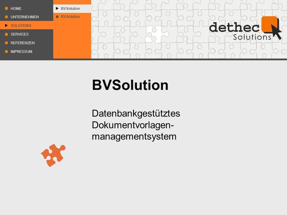 HOME REFERENZEN UNTERNEHMEN SERVICES IMPRESSUM SOLUTIONS RVSolution BVSolution Datenbankgestütztes Dokumentvorlagen- managementsystem