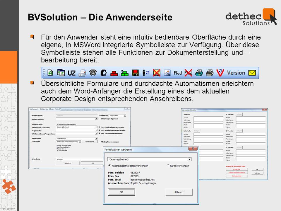 15 19.09.07 BVSolution – Die Anwenderseite Für den Anwender steht eine intuitiv bedienbare Oberfläche durch eine eigene, in MSWord integrierte Symbolleiste zur Verfügung.