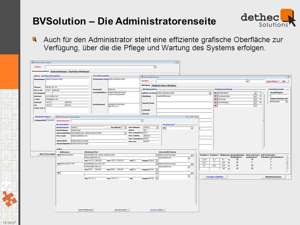16 19.09.07 Auch für den Administrator steht eine effiziente grafische Oberfläche zur Verfügung, über die die Pflege und Wartung des Systems erfolgen.