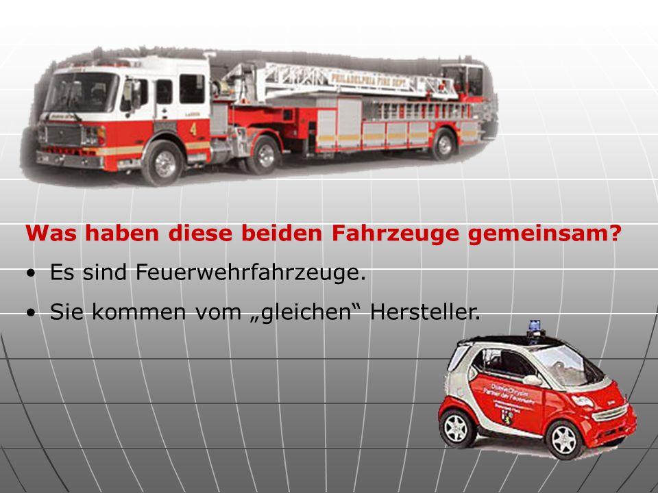Was haben diese beiden Fahrzeuge gemeinsam? Es sind Feuerwehrfahrzeuge. Sie kommen vom gleichen Hersteller.