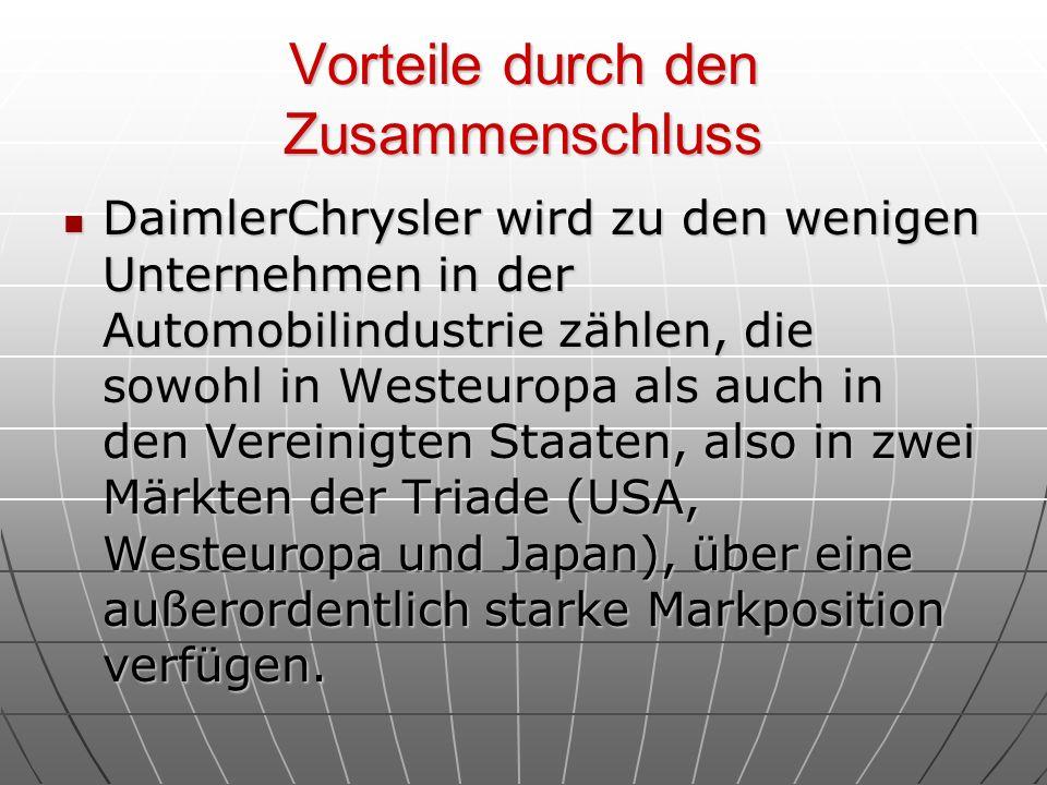 Vorteile durch den Zusammenschluss DaimlerChrysler wird zu den wenigen Unternehmen in der Automobilindustrie zählen, die sowohl in Westeuropa als auch