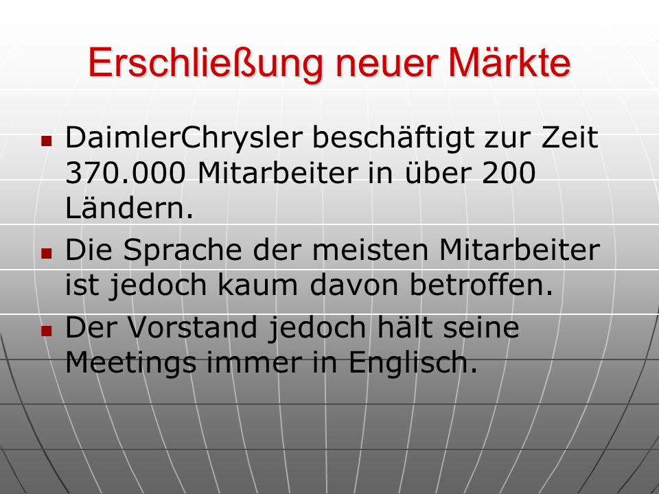 Erschließung neuer Märkte DaimlerChrysler beschäftigt zur Zeit 370.000 Mitarbeiter in über 200 Ländern. Die Sprache der meisten Mitarbeiter ist jedoch