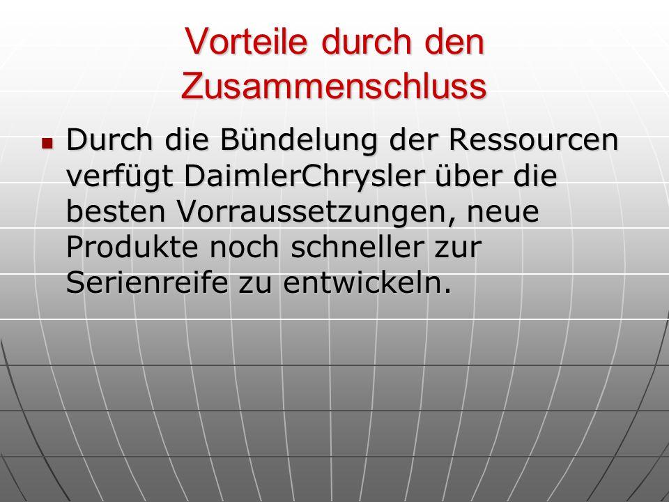 Vorteile durch den Zusammenschluss Durch die Bündelung der Ressourcen verfügt DaimlerChrysler über die besten Vorraussetzungen, neue Produkte noch sch