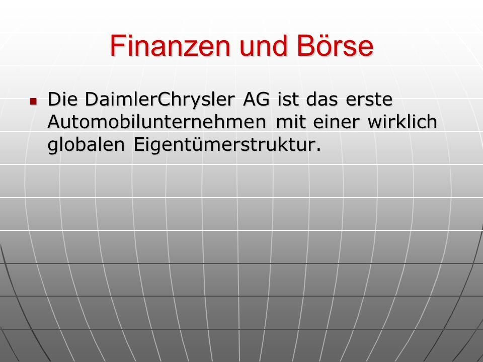 Finanzen und Börse Die DaimlerChrysler AG ist das erste Automobilunternehmen mit einer wirklich globalen Eigentümerstruktur. Die DaimlerChrysler AG is