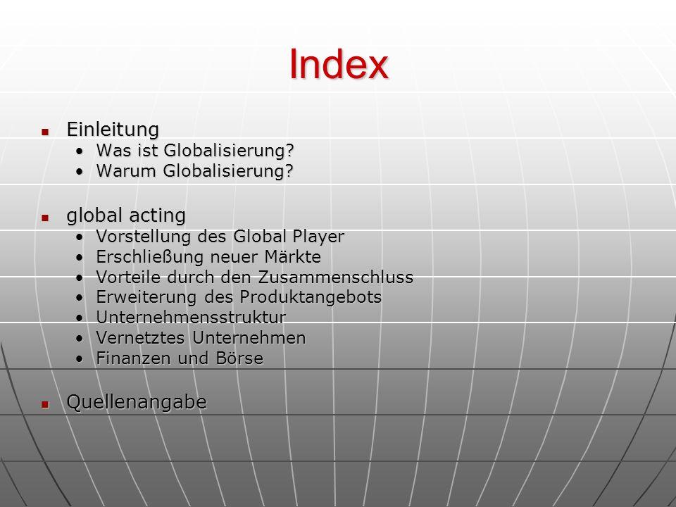 Index Einleitung Einleitung Was ist Globalisierung?Was ist Globalisierung? Warum Globalisierung?Warum Globalisierung? global acting global acting Vors
