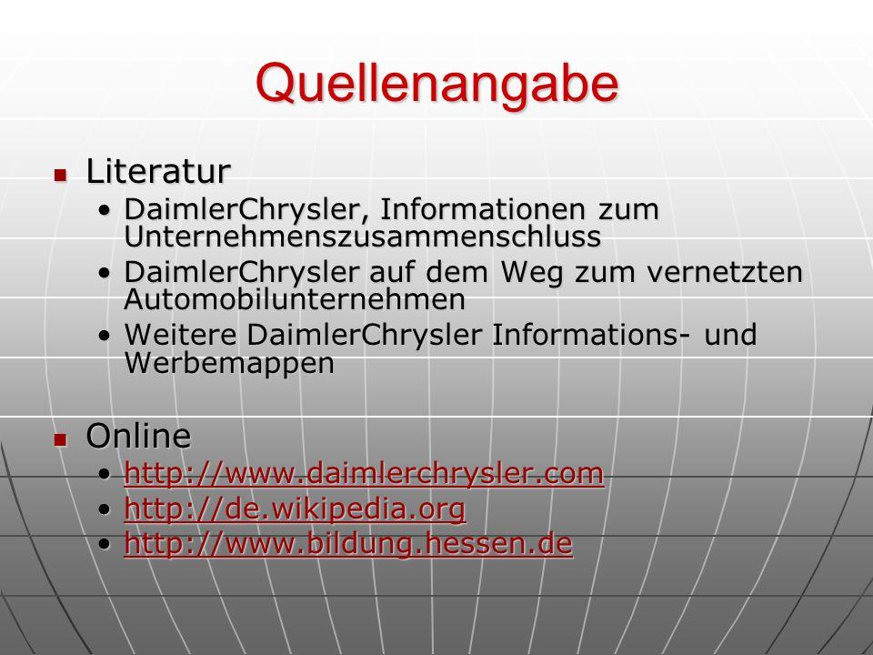 Quellenangabe Literatur Literatur DaimlerChrysler, Informationen zum UnternehmenszusammenschlussDaimlerChrysler, Informationen zum Unternehmenszusamme