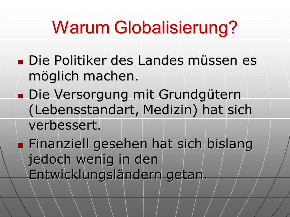 Warum Globalisierung? Die Politiker des Landes müssen es möglich machen. Die Politiker des Landes müssen es möglich machen. Die Versorgung mit Grundgü