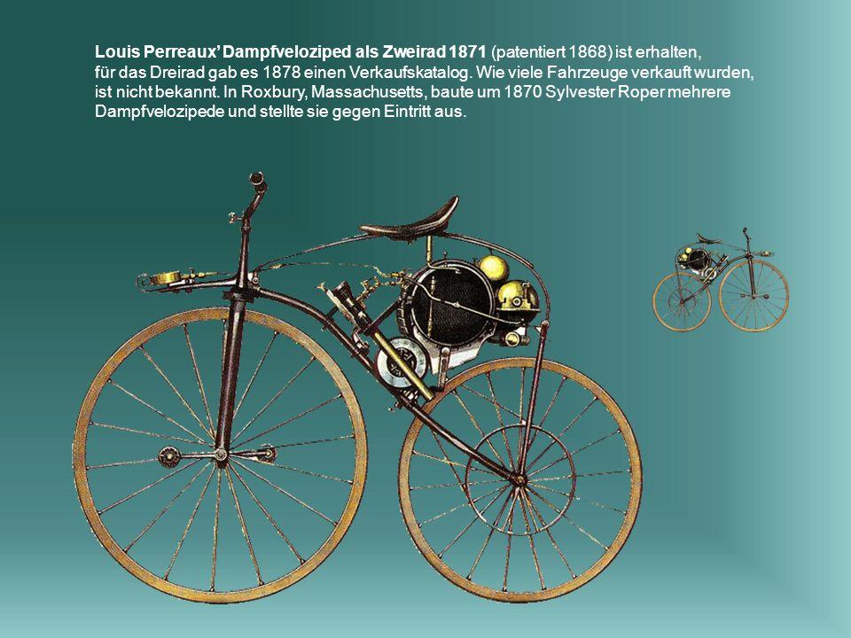 Louis Perreaux Dampfveloziped als Zweirad 1871 (patentiert 1868) ist erhalten, für das Dreirad gab es 1878 einen Verkaufskatalog.
