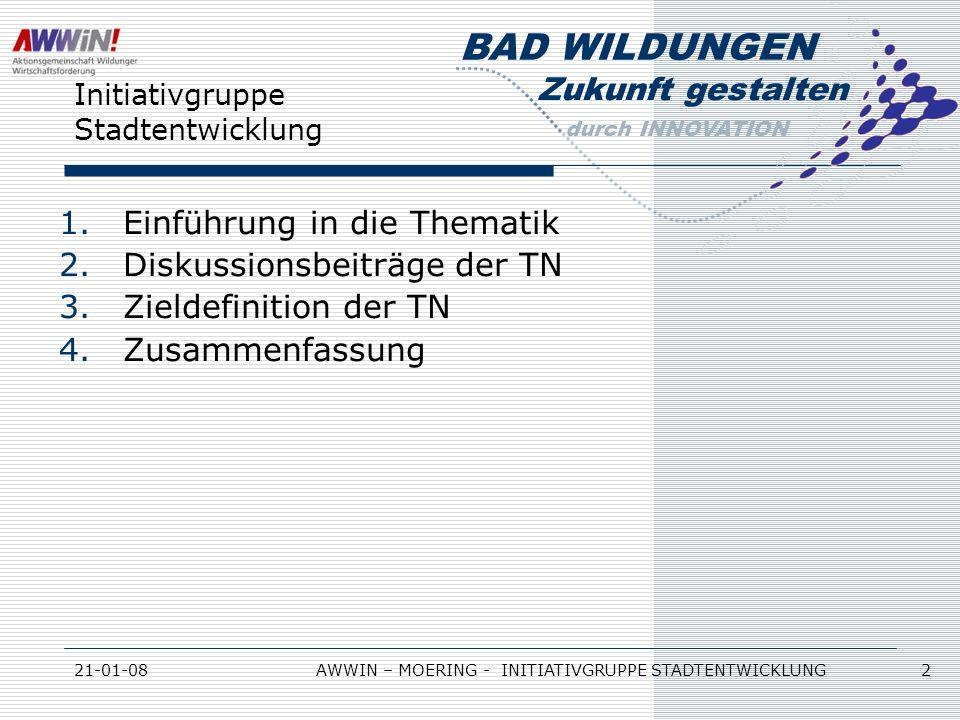 Zukunft gestalten durch INNOVATION BAD WILDUNGEN 21-01-08AWWIN – MOERING - INITIATIVGRUPPE STADTENTWICKLUNG 2 Initiativgruppe Stadtentwicklung 1.Einfü
