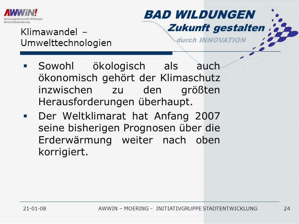 Zukunft gestalten durch INNOVATION BAD WILDUNGEN 21-01-08AWWIN – MOERING - INITIATIVGRUPPE STADTENTWICKLUNG 24 Klimawandel – Umwelttechnologien Sowohl