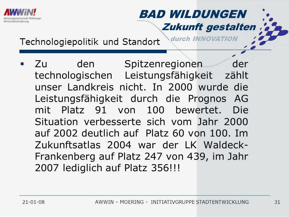 Zukunft gestalten durch INNOVATION BAD WILDUNGEN 21-01-08AWWIN – MOERING - INITIATIVGRUPPE STADTENTWICKLUNG 31 Technologiepolitik und Standort Zu den