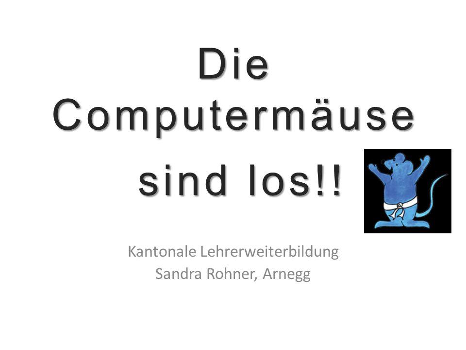 Die Computermäuse sind los!! Kantonale Lehrerweiterbildung Sandra Rohner, Arnegg