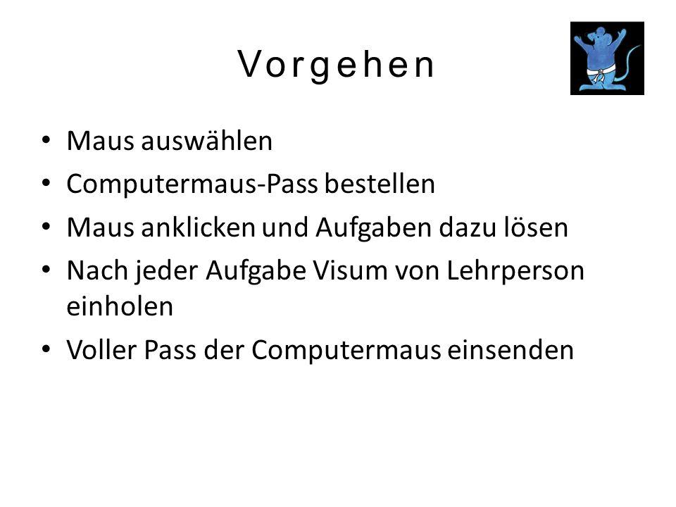 Vorgehen Maus auswählen Computermaus-Pass bestellen Maus anklicken und Aufgaben dazu lösen Nach jeder Aufgabe Visum von Lehrperson einholen Voller Pas
