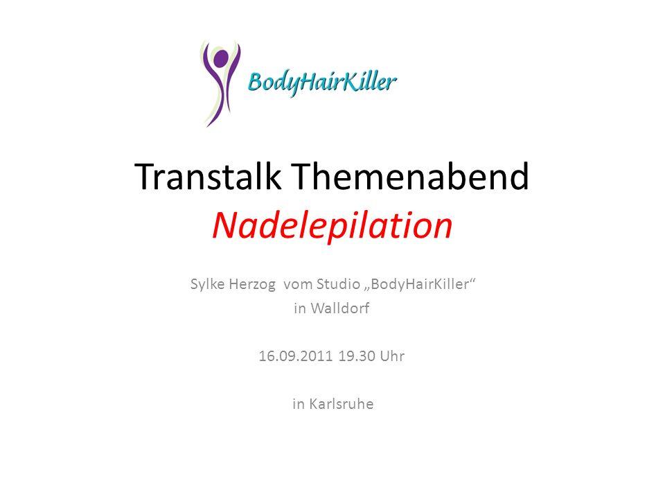 Transtalk Themenabend Nadelepilation Sylke Herzog vom Studio BodyHairKiller in Walldorf 16.09.2011 19.30 Uhr in Karlsruhe