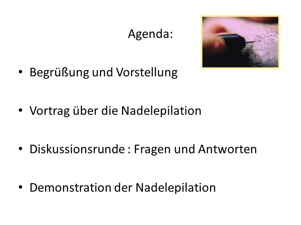 Agenda: Begrüßung und Vorstellung Vortrag über die Nadelepilation Diskussionsrunde : Fragen und Antworten Demonstration der Nadelepilation