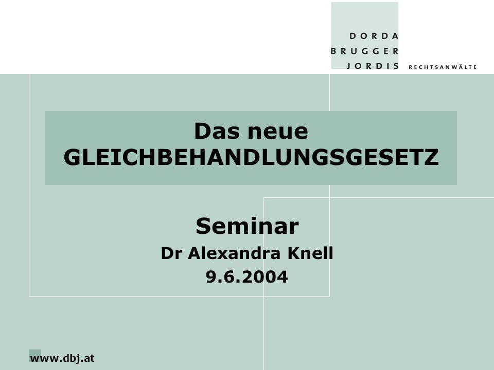 www.dbj.at Das neue GLEICHBEHANDLUNGSGESETZ Seminar Dr Alexandra Knell 9.6.2004