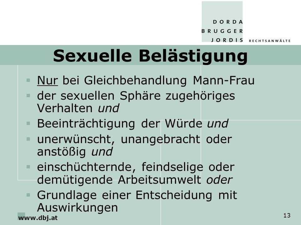 www.dbj.at 13 Sexuelle Belästigung Nur bei Gleichbehandlung Mann-Frau der sexuellen Sphäre zugehöriges Verhalten und Beeinträchtigung der Würde und un