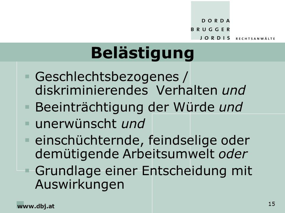 www.dbj.at 15 Belästigung Geschlechtsbezogenes / diskriminierendes Verhalten und Beeinträchtigung der Würde und unerwünscht und einschüchternde, feind