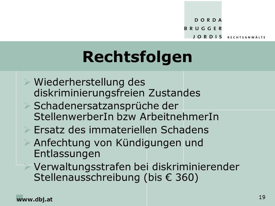 www.dbj.at 19 Rechtsfolgen Wiederherstellung des diskriminierungsfreien Zustandes Schadenersatzansprüche der StellenwerberIn bzw ArbeitnehmerIn Ersatz