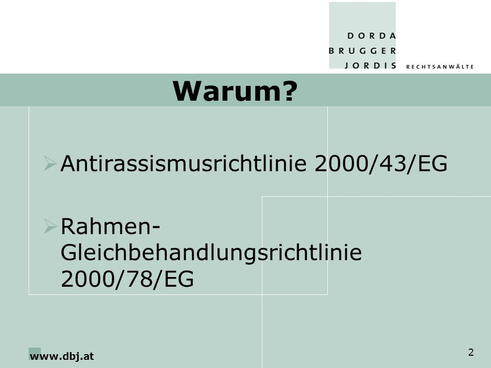 www.dbj.at 2 Warum? Antirassismusrichtlinie 2000/43/EG Rahmen- Gleichbehandlungsrichtlinie 2000/78/EG
