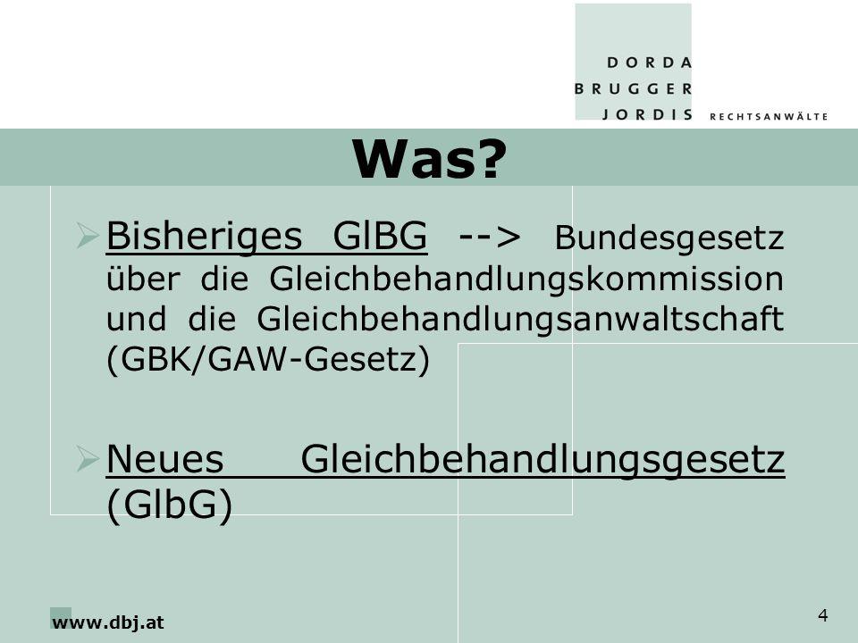 www.dbj.at 4 Was? Bisheriges GlBG --> Bundesgesetz über die Gleichbehandlungskommission und die Gleichbehandlungsanwaltschaft (GBK/GAW-Gesetz) Neues G