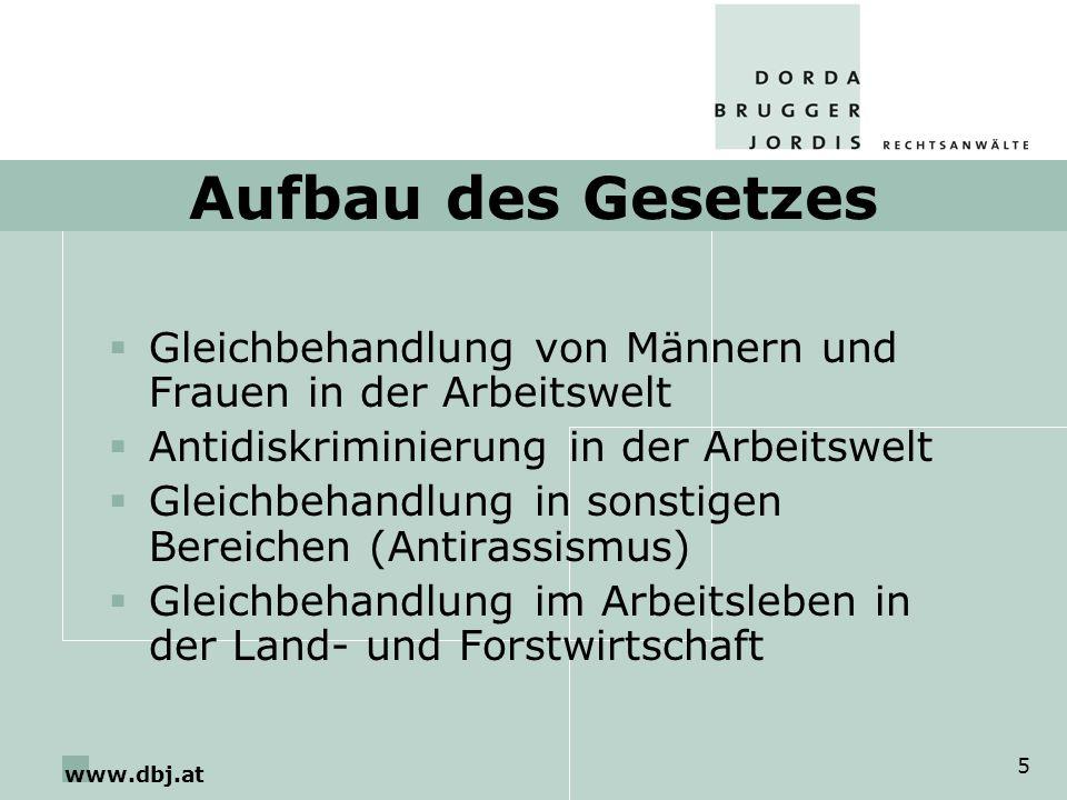 www.dbj.at 5 Aufbau des Gesetzes Gleichbehandlung von Männern und Frauen in der Arbeitswelt Antidiskriminierung in der Arbeitswelt Gleichbehandlung in