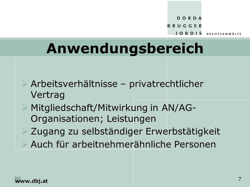www.dbj.at 7 Anwendungsbereich Arbeitsverhältnisse – privatrechtlicher Vertrag Mitgliedschaft/Mitwirkung in AN/AG- Organisationen; Leistungen Zugang z
