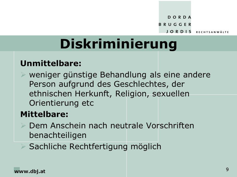 www.dbj.at 9 Diskriminierung Unmittelbare: weniger günstige Behandlung als eine andere Person aufgrund des Geschlechtes, der ethnischen Herkunft, Reli