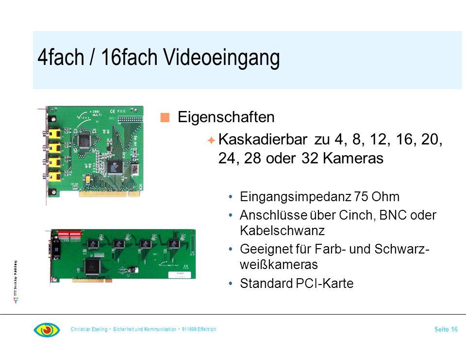 TTT Desktop Publishing Christian Ebeling Sicherheit und Kommunikation 911090 Effeltrich Seite 16 4fach / 16fach Videoeingang n Eigenschaften F Kaskadi