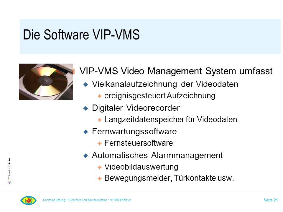 TTT Desktop Publishing Christian Ebeling Sicherheit und Kommunikation 911090 Effeltrich Seite 21 Die Software VIP-VMS n VIP-VMS Video Management Syste