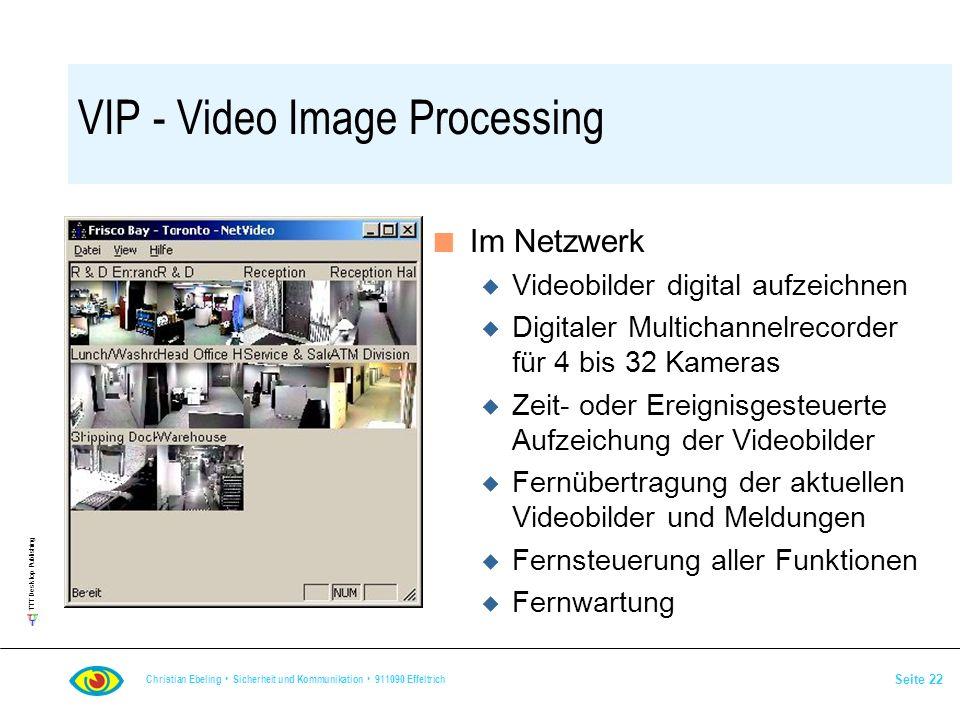 TTT Desktop Publishing Christian Ebeling Sicherheit und Kommunikation 911090 Effeltrich Seite 22 VIP - Video Image Processing n Im Netzwerk u Videobil