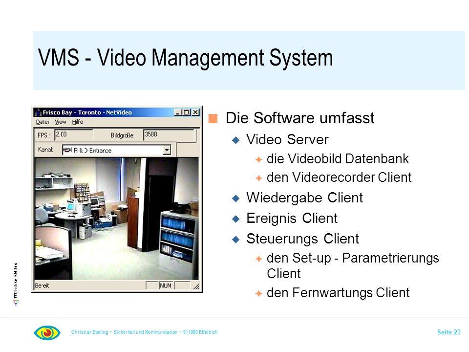 TTT Desktop Publishing Christian Ebeling Sicherheit und Kommunikation 911090 Effeltrich Seite 23 VMS - Video Management System n Die Software umfasst