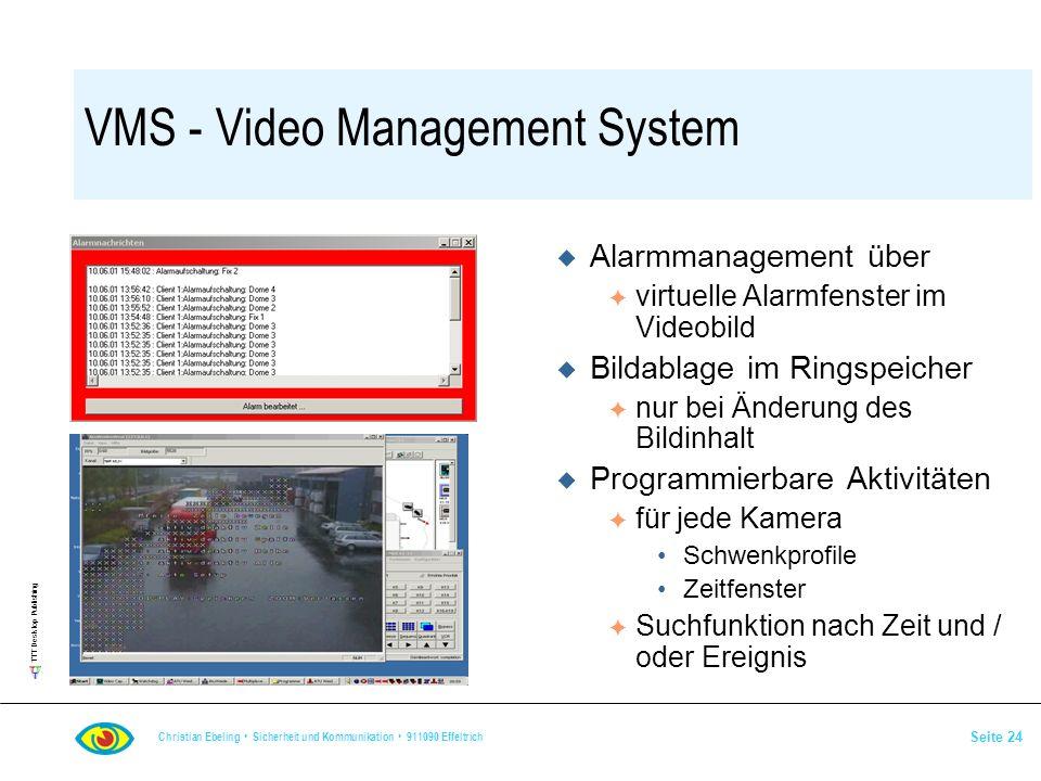 TTT Desktop Publishing Christian Ebeling Sicherheit und Kommunikation 911090 Effeltrich Seite 24 VMS - Video Management System u Alarmmanagement über
