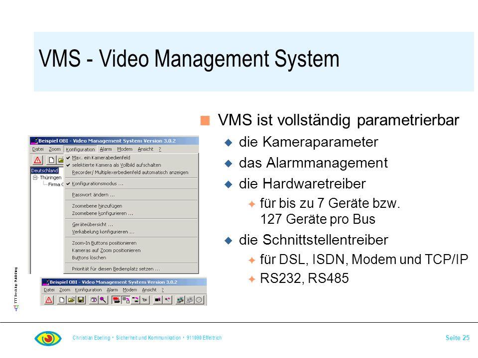 TTT Desktop Publishing Christian Ebeling Sicherheit und Kommunikation 911090 Effeltrich Seite 25 VMS - Video Management System n VMS ist vollständig p
