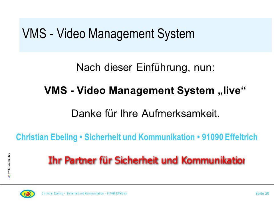 TTT Desktop Publishing Christian Ebeling Sicherheit und Kommunikation 911090 Effeltrich Seite 28 VMS - Video Management System Nach dieser Einführung,
