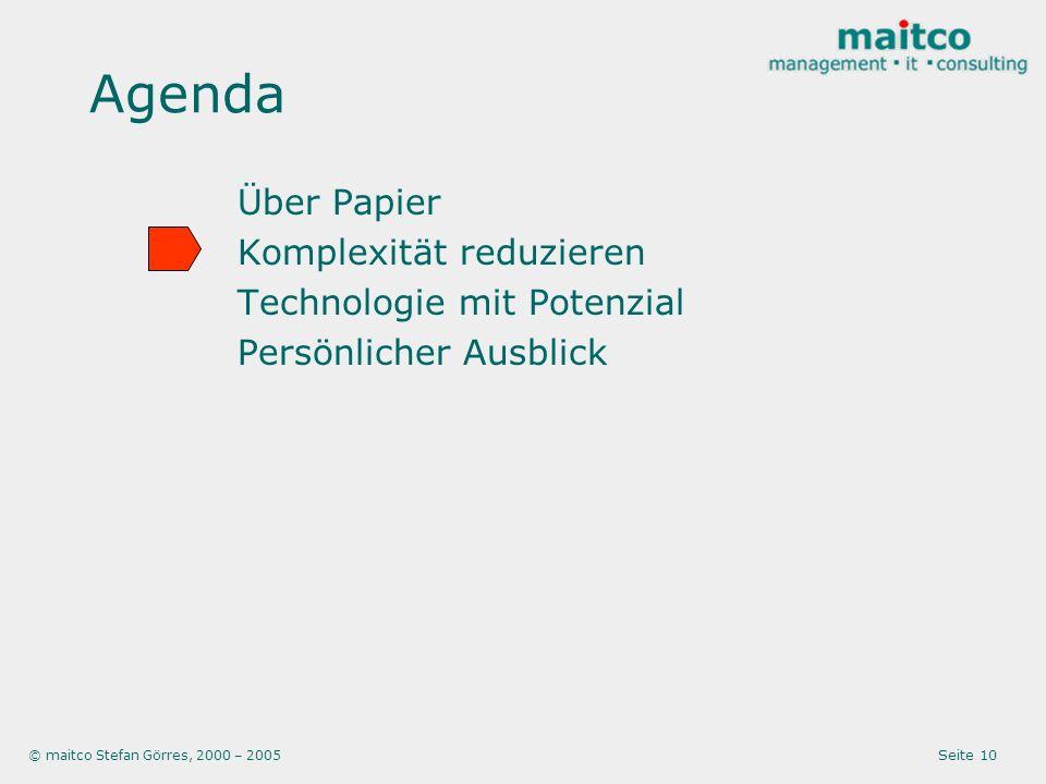 © maitco Stefan Görres, 2000 – 2005 Seite 10 Agenda Über Papier Komplexität reduzieren Technologie mit Potenzial Persönlicher Ausblick