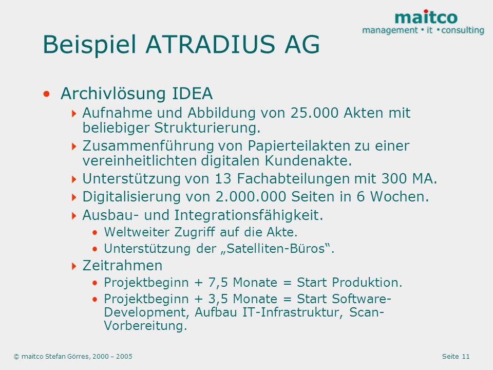 © maitco Stefan Görres, 2000 – 2005 Seite 11 Beispiel ATRADIUS AG Archivlösung IDEA Aufnahme und Abbildung von 25.000 Akten mit beliebiger Strukturierung.