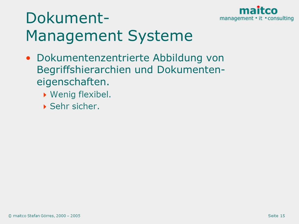 © maitco Stefan Görres, 2000 – 2005 Seite 15 Dokument- Management Systeme Dokumentenzentrierte Abbildung von Begriffshierarchien und Dokumenten- eigenschaften.