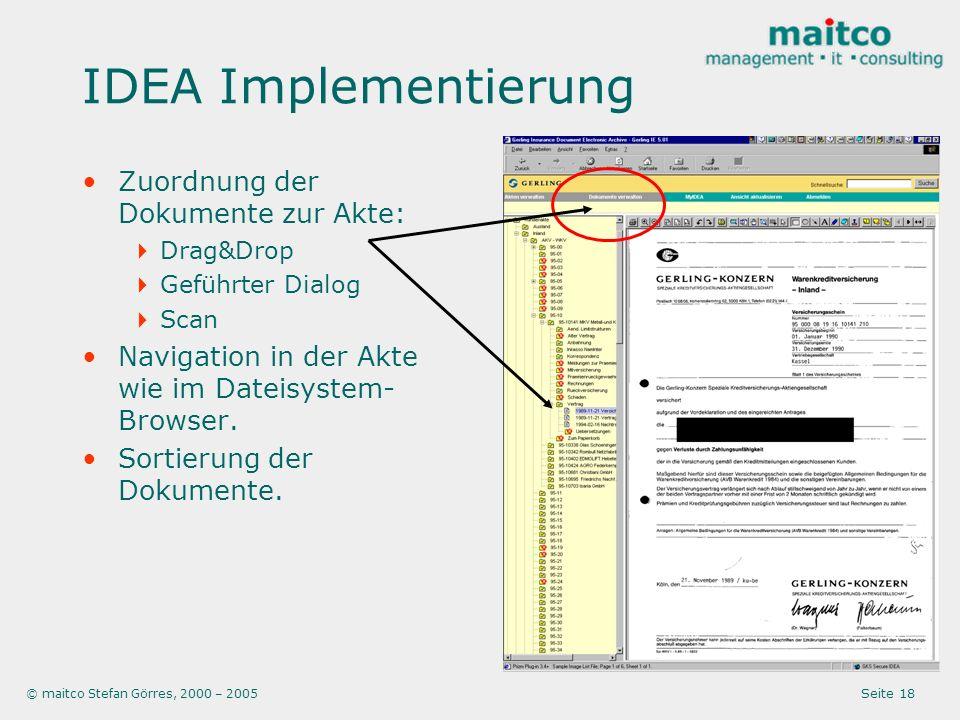 © maitco Stefan Görres, 2000 – 2005 Seite 18 IDEA Implementierung Zuordnung der Dokumente zur Akte: Drag&Drop Geführter Dialog Scan Navigation in der Akte wie im Dateisystem- Browser.