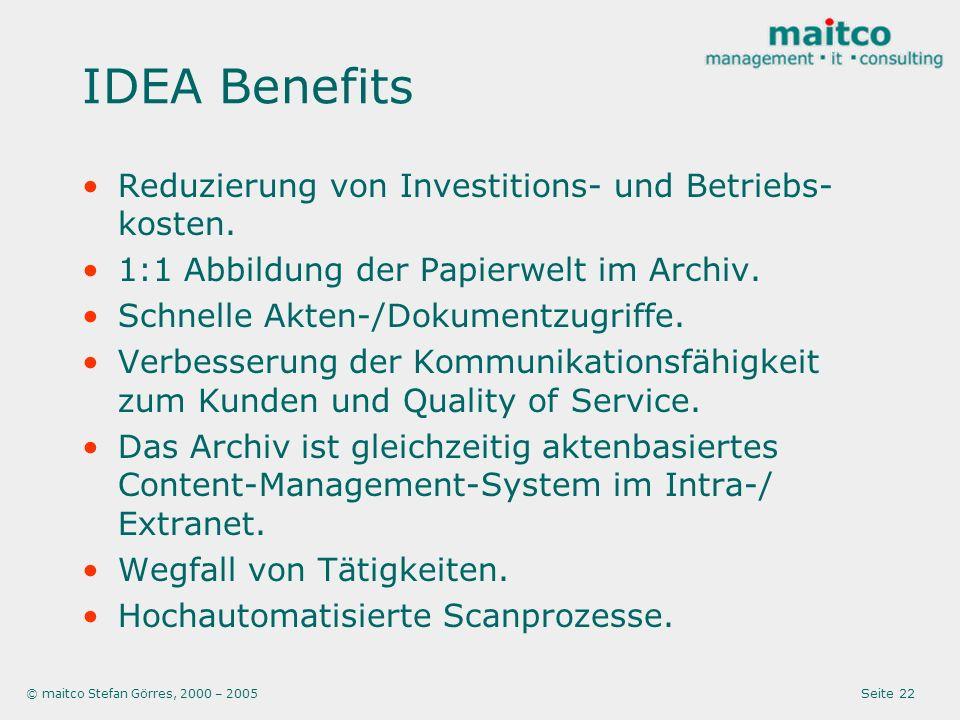 © maitco Stefan Görres, 2000 – 2005 Seite 22 IDEA Benefits Reduzierung von Investitions- und Betriebs- kosten. 1:1 Abbildung der Papierwelt im Archiv.