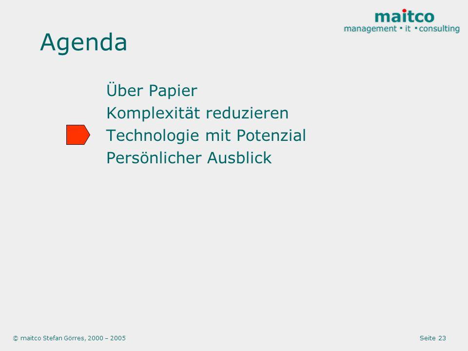 © maitco Stefan Görres, 2000 – 2005 Seite 23 Agenda Über Papier Komplexität reduzieren Technologie mit Potenzial Persönlicher Ausblick