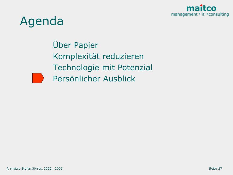 © maitco Stefan Görres, 2000 – 2005 Seite 27 Agenda Über Papier Komplexität reduzieren Technologie mit Potenzial Persönlicher Ausblick