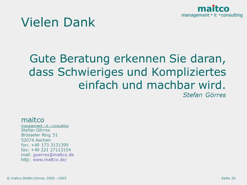 © maitco Stefan Görres, 2000 – 2005 Seite 29 Gute Beratung erkennen Sie daran, dass Schwieriges und Kompliziertes einfach und machbar wird. Stefan Gör