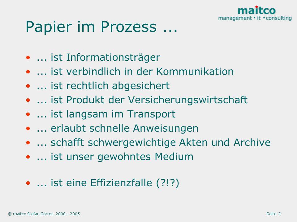 © maitco Stefan Görres, 2000 – 2005 Seite 3 Papier im Prozess...... ist Informationsträger... ist verbindlich in der Kommunikation... ist rechtlich ab