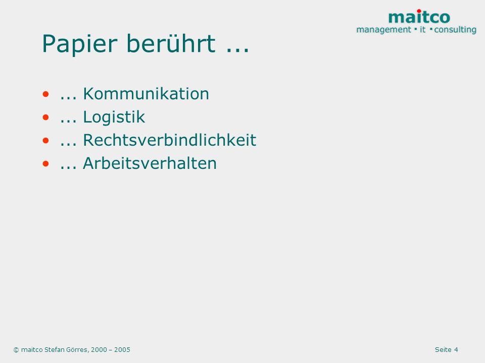 © maitco Stefan Görres, 2000 – 2005 Seite 4 Papier berührt...... Kommunikation... Logistik... Rechtsverbindlichkeit... Arbeitsverhalten
