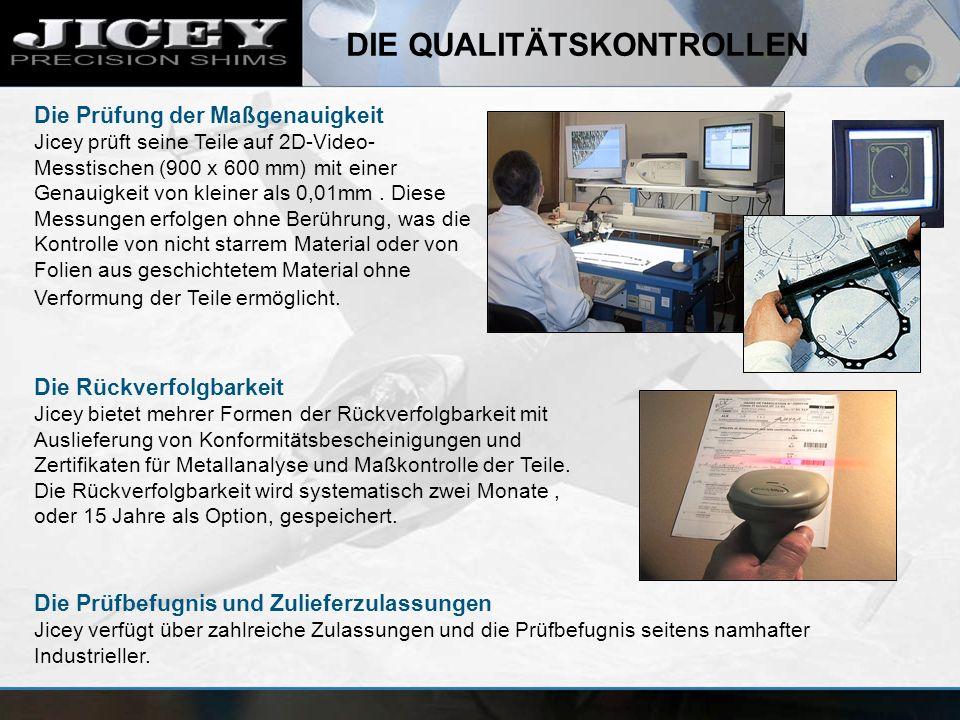 DIE QUALITÄTSKONTROLLEN Die Prüfung der Maßgenauigkeit Jicey prüft seine Teile auf 2D-Video- Messtischen (900 x 600 mm) mit einer Genauigkeit von kleiner als 0,01mm.