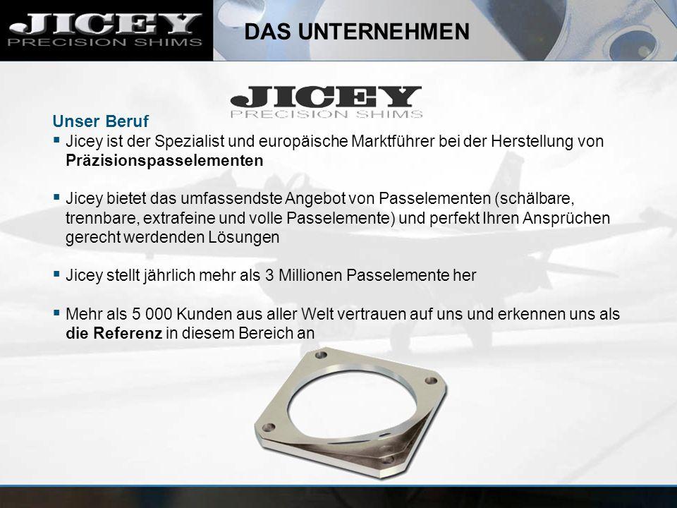 DAS UNTERNEHMEN Unser Beruf Jicey ist der Spezialist und europäische Marktführer bei der Herstellung von Präzisionspasselementen Jicey bietet das umfassendste Angebot von Passelementen (schälbare, trennbare, extrafeine und volle Passelemente) und perfekt Ihren Ansprüchen gerecht werdenden Lösungen Jicey stellt jährlich mehr als 3 Millionen Passelemente her Mehr als 5 000 Kunden aus aller Welt vertrauen auf uns und erkennen uns als die Referenz in diesem Bereich an