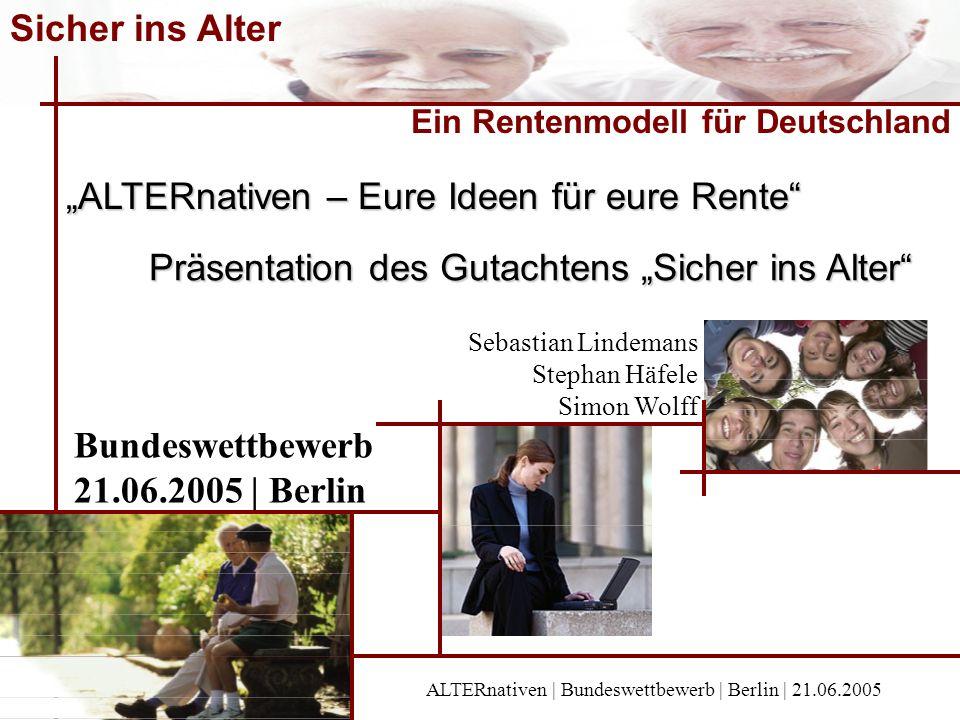 Sicher ins Alter Ein Rentenmodell für Deutschland ALTERnativen – Eure Ideen für eure Rente Präsentation des Gutachtens Sicher ins Alter ALTERnativen |