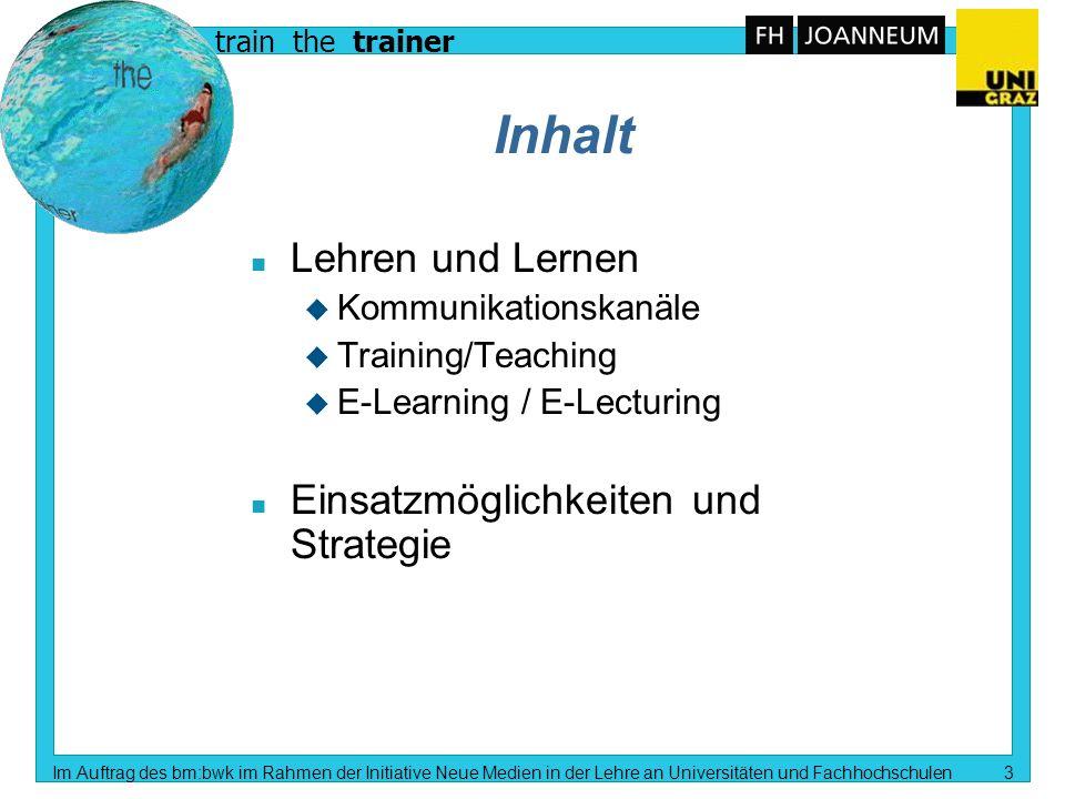 train the trainer Im Auftrag des bm:bwk im Rahmen der Initiative Neue Medien in der Lehre an Universitäten und Fachhochschulen 2 Motto E-Learning ist ein Weg, nicht das Ziel